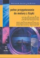 Pełne przygotowanie do matury z fizyki Zadania maturalne - Kwiatek Wojciech, Wroński Iwo