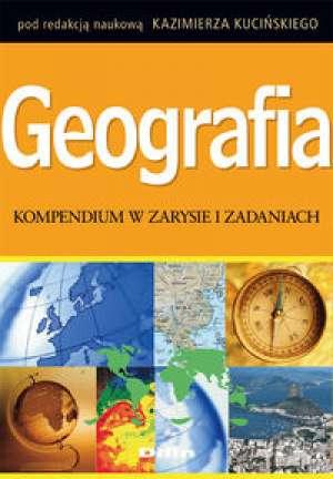 Geografia Kompendium w zarysie i zadaniach - Kazimierz Kuciński, red.