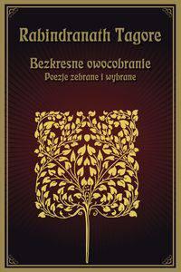 Bezkresne owocobranie Poezje zebrane i wybrane