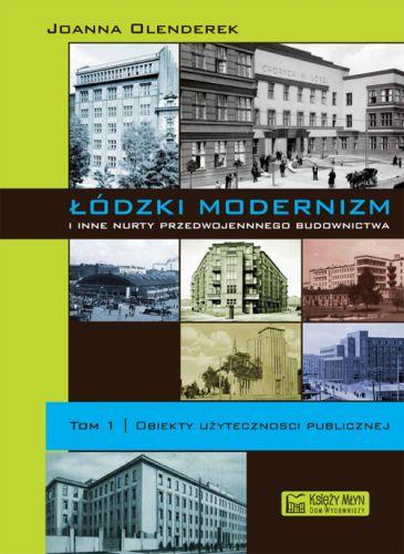 Łódzki modernizm i inne nurty przedwojennej architektury. Tom 1. Obiekty użyteczności publicznej