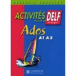 Activites Pour Le Delf Ados: Livre De L'Eleve A1, A2
