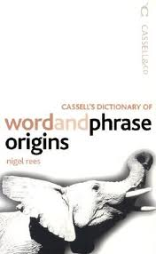Cassells Dictionary Of Word And Phrase Origins