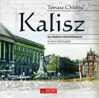 Kalisz na starych pocztówkach Kalisz in Old Postcards