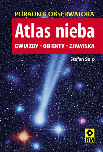 Atlas nieba. Gwiazdy, obiekty, zjawiska. Poradnik obserwatora