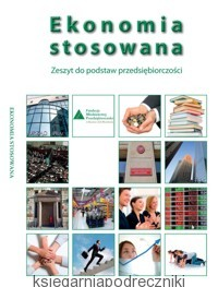 Ekonomia stosowana zeszyt ćwiczeń do podstaw przedsiębiorczości REFORMA 2012