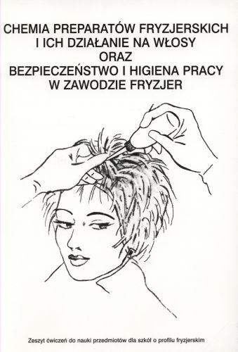 Chemia prepratów fryzjerskich i ich działanie na włosy oraz bezpieczeństwo i higiena pracy w zawodzie fryzjer