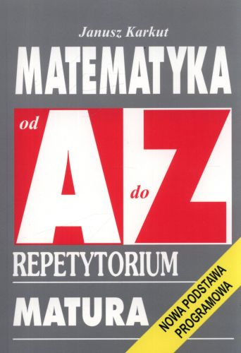 Matematyka od A do Z. Repetytorium. Matura Nowa podstawa programowa
