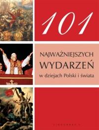 101 najważniejszych wydarzeń w dziejach Polski i świata