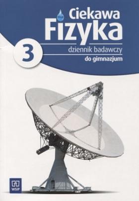 Ciekawa fizyka część 3 gimnazjum Dziennik badawczy