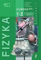 Eureka 2000. Klasa 1-3, gimnazjum, moduł 2. fizyka. Podręcznik. Dynamika i energia