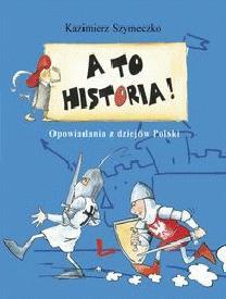 A to historia-Opowiadania z dziejów Polski