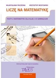 Liczę na matematykę - testy dla klas 1-3 gimnazjum