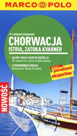 Chorwacja: Istria, Zatoka Kvarner. Przewodnik Marco Polo z atlasem drogowym