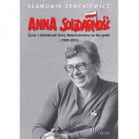 Anna Solidarność. Życie i działaność Anny Walentynowicz na tle epoki