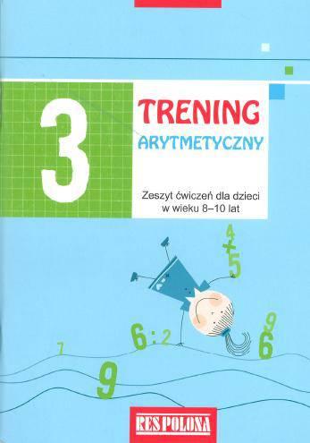 Trening arytmetyczny. Cześć 3. Zeszyt ćwiczeń dla dzieci w wieku 8-10 lat