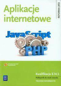 Aplikacje internetowe Podręcznik do nauki zawodu technik informatyk kwalifikacja e.14.3