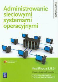 Administrowanie sieciowymi systemami operacyjnymi Podręcznik do nauki zawodu technik informatyk technik teleinformatyk Szkoła ponadgimnazjalna. Kwalifikacja E.13.3