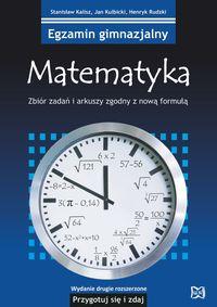 Egzamin gimnazjalny. Matematyka. Zbiór zadań i arkuszy zgodny z nową formułą