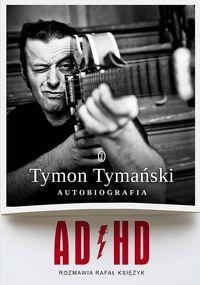 ADHD Tymon Tymański autobiografia