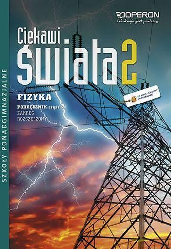 Ciekawi świata 2. część 2. Fizyka. Podręcznik. Zakres rozszerzony