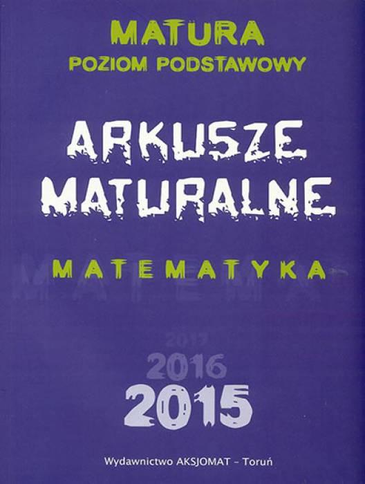 Arkusze maturalne. Matematyka. Matura 2015. Poziom podstawowy