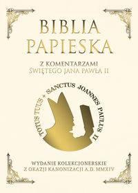 Biblia Papieska z komentarzami Świętego Jana Pawła II Wydanie kolekcjonerskie z okazji kanonizacji A.D.MMXIV