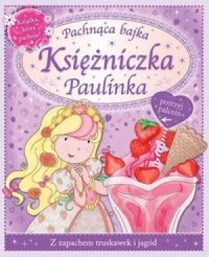 Księżniczka Paulinka-pachnąca bajka