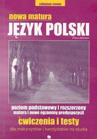 Nowa matura Język polski poziom podstawowy i rozszerzony, matura i nowe egzaminy predyspozycji. Ćwiczenia i testy