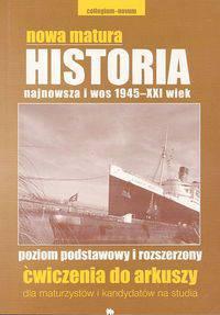 Nowa matura Historia najnowsza i wos 1945-XXI wiek poziom podstawowy i rozszerzony Ćwiczenia do arkuszy
