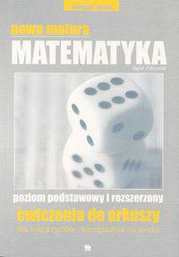 Nowa matura Matematyka poziom podstawowy i rozszerzony. Ćwiczenia do arkuszy