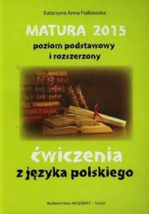 Ćwiczenia z języka polskiego Matura 2015 poziom podstawowy i rozszerzony