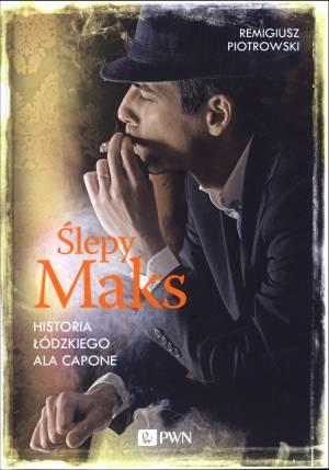 Ślepy Maks Historia łódzkiego Ala Capone