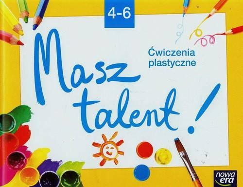 Do dzieła 4-6 Ćwiczenia plastyczne Masz talent