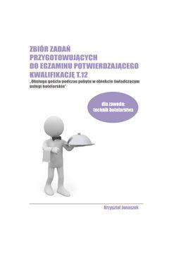 Zbiór zadań przygotowujących do egzaminu potwierdzającego kw.t.12-obsługa gości ...