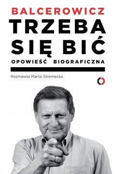 Balcerowicz trzeba się bić Opowieść biograficzna