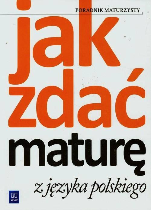 Jak zdać maturę z języka polskiego Poradnik maturzysty