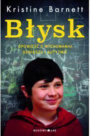 Błysk opowieść o wychowaniu geniuszu i autyzmie