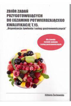 Zbiór zadań przygotowujących do egzaminu potwierdzającego kwalifikację T.15 cz.1 org.żywi...