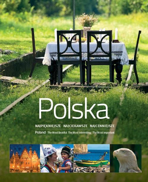 Polska. Najpiękniejsze, najciekawsze, najcenniejsze