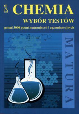 Chemia wybór testów ponad 3000 pytań maturalnych