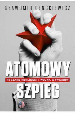 Atomowy szpieg Ryszard Kukliński i wojna wywiadów