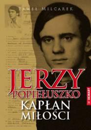 Jerzy Popiełuszko Kapłan miłości