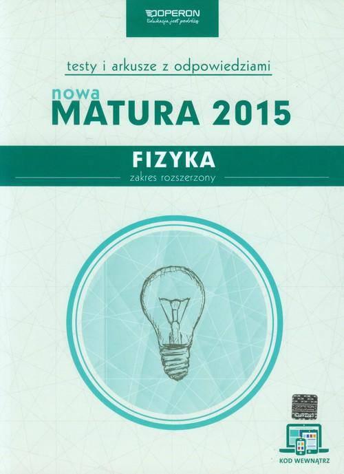 Fizyka Nowa Matura 2015 Testy i arkusze z odpowiedziami Zakres rozszerzony ze zdrapką
