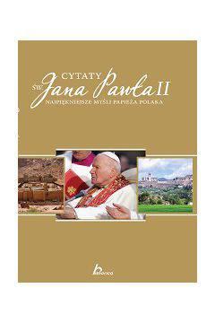 Cytaty św.Jana Pawła II Najpiękniejsze myślii Papieża Polaka
