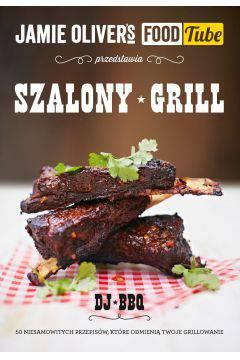 Jamie Oliver`s Food Tube: Szalony grill. 50 niesamowitych przepisów, które odmienią twoje grillowanie