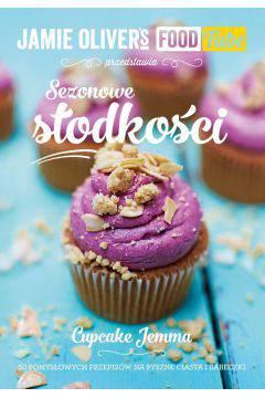 Jamie Oliver`s Food Tube: Sezonowe słodkości. 50 pomysłowych przepisów na pyszne ciasta i babeczki
