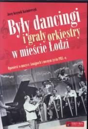 Były dancingi i grały orkiestry w mieście Łodzi. Opowieść o muzyce, knajpach i nocnym życiu PRL-u
