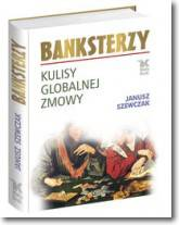 Banksterzy Kulisy globalnej zmowy