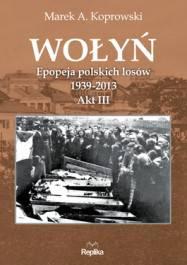 Wołyń Epopeja polskich losów 1939-2013 Akt III.