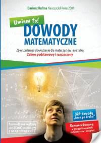 Dowody matematyczne Umiem to. Zbiór zadań na dowodzenie dla maturzystów i nie tylko
